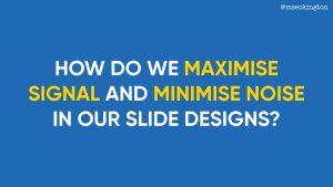 the art of slide design maximise signal minimise noise miss geeky